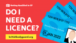 Do I need a license to work as a Bodyguard/Close Protection Officer?